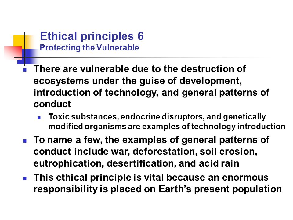 Ethical principles 6 Protecting the Vulnerable