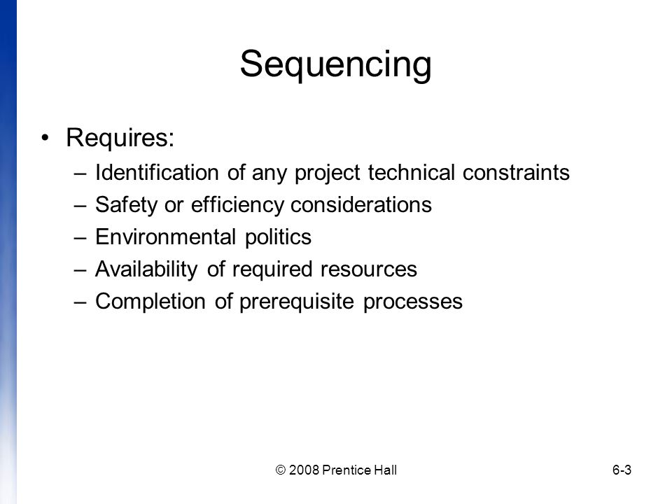 Sequencing Requires: Identification of any project technical constraints. Safety or efficiency considerations.