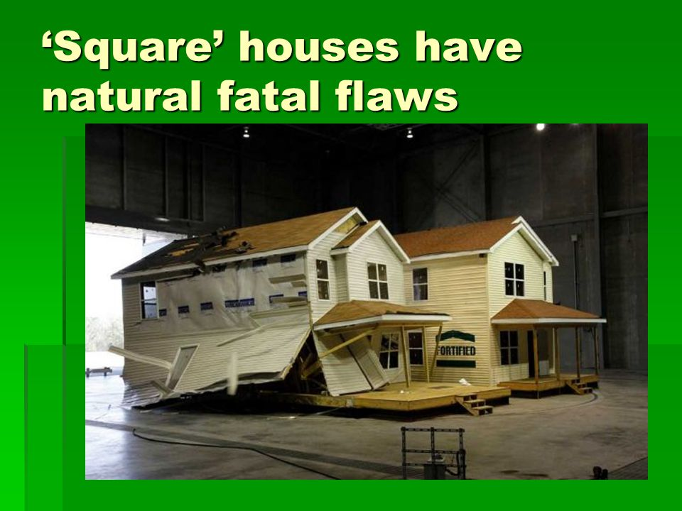 'Square' houses have natural fatal flaws