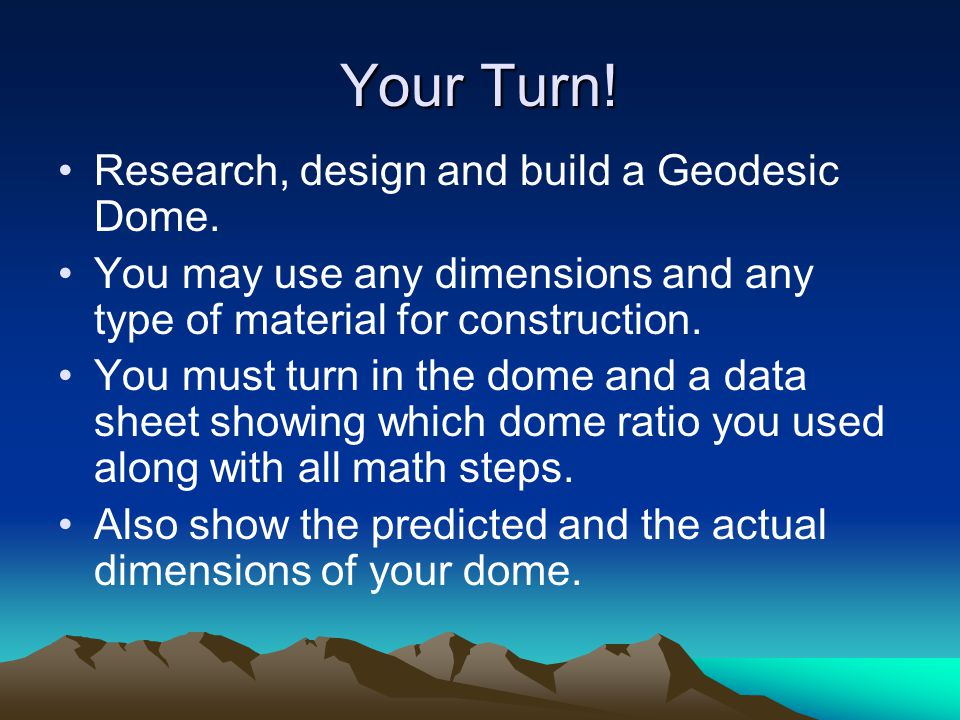 Your Turn! Research, design and build a Geodesic Dome.