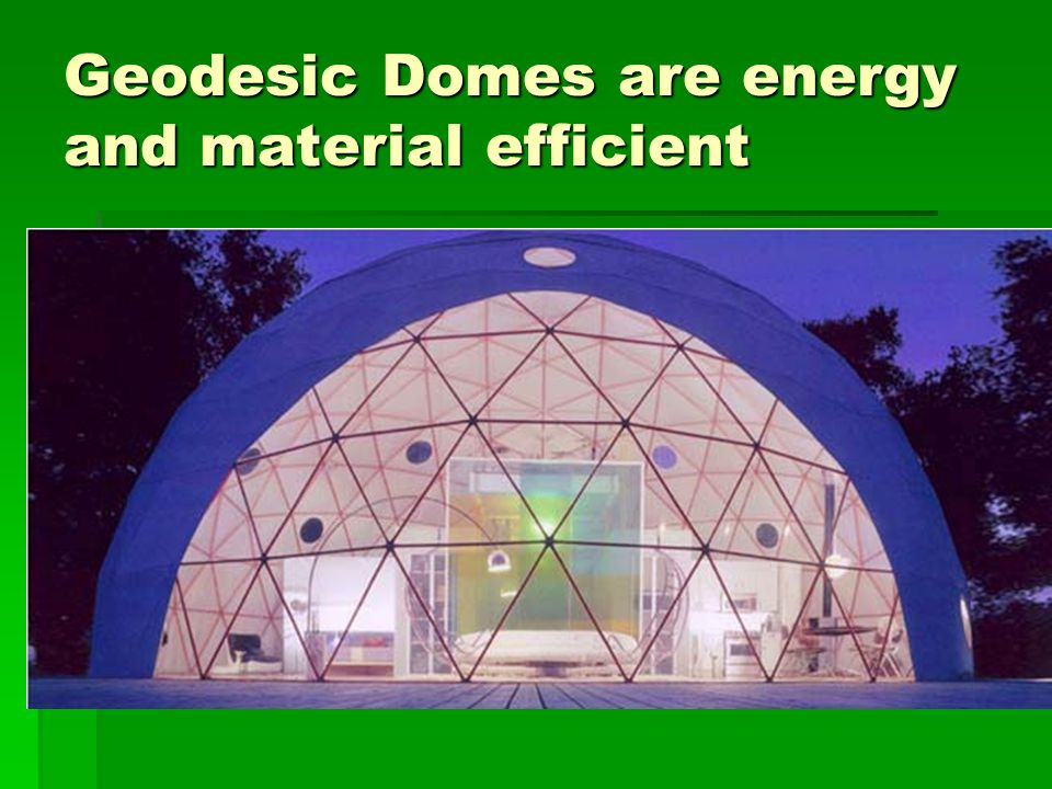 Geodesic Domes are energy and material efficient