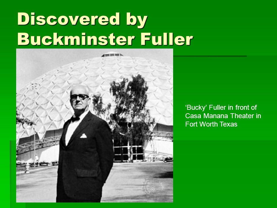Discovered by Buckminster Fuller