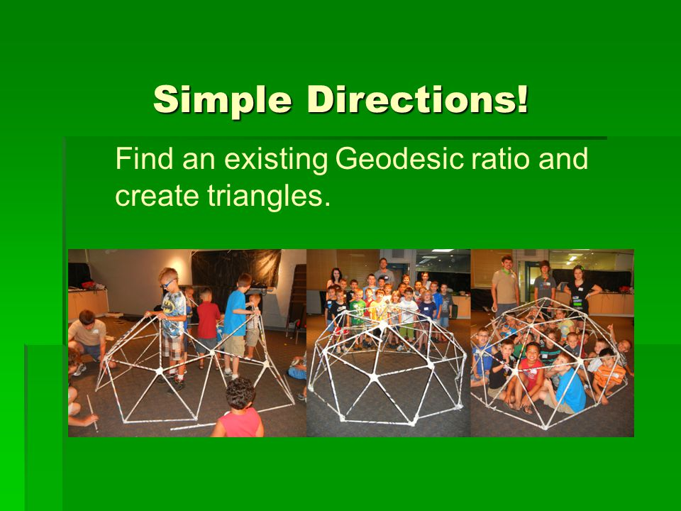 Simple Directions! Find an existing Geodesic ratio and create triangles.