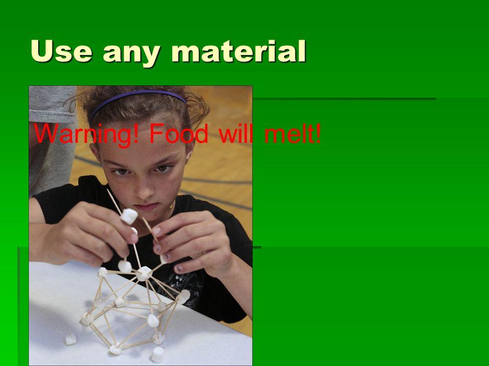 Use any material Warning! Food will melt!