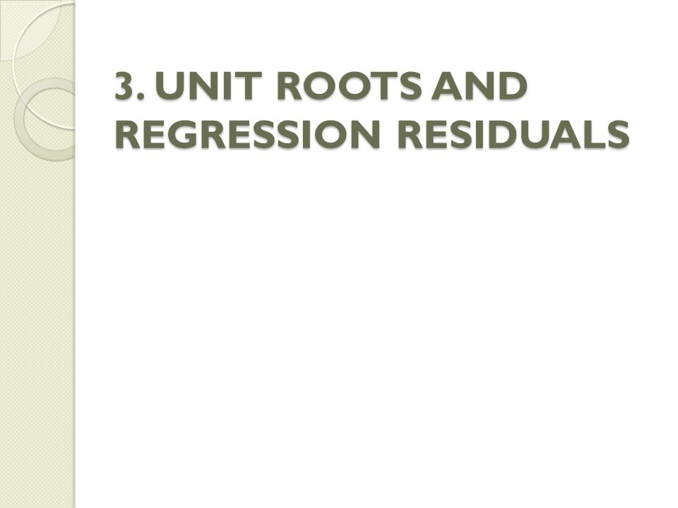 3. UNIT ROOTS AND REGRESSION RESIDUALS