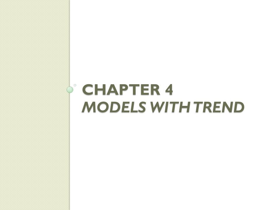 Chapter 4 MODELS WITH TREND