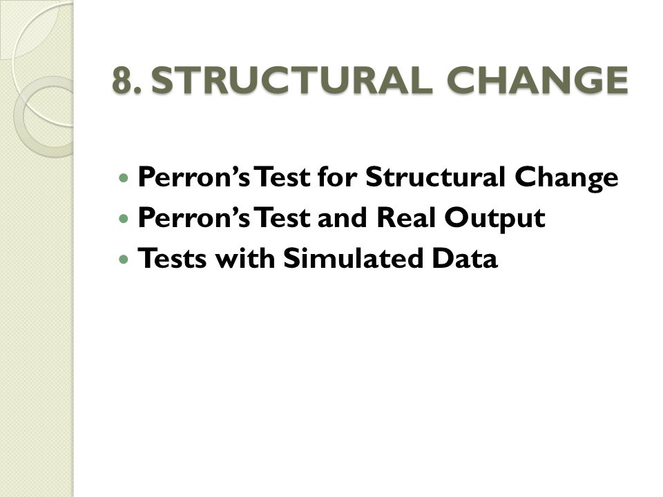 8. STRUCTURAL CHANGE Perron's Test for Structural Change