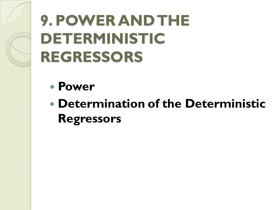 9. POWER AND THE DETERMINISTIC REGRESSORS