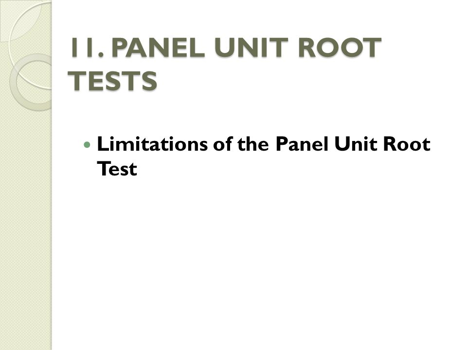 11. PANEL UNIT ROOT TESTS Limitations of the Panel Unit Root Test