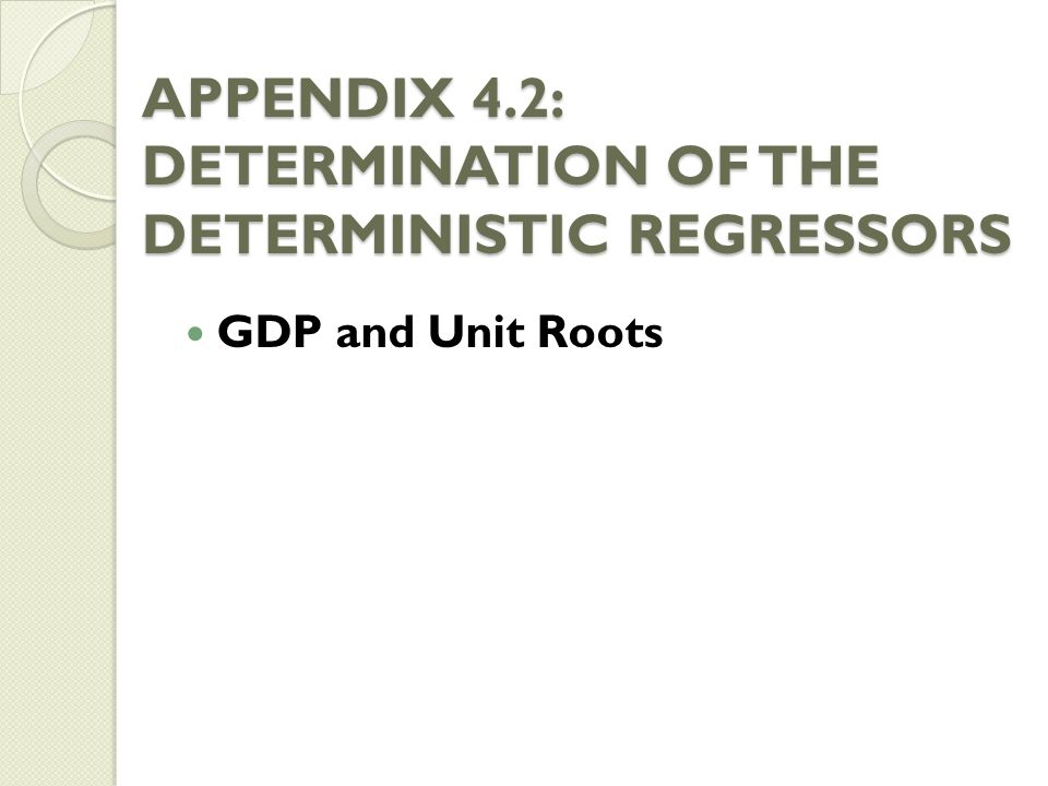 APPENDIX 4.2: DETERMINATION OF THE DETERMINISTIC REGRESSORS