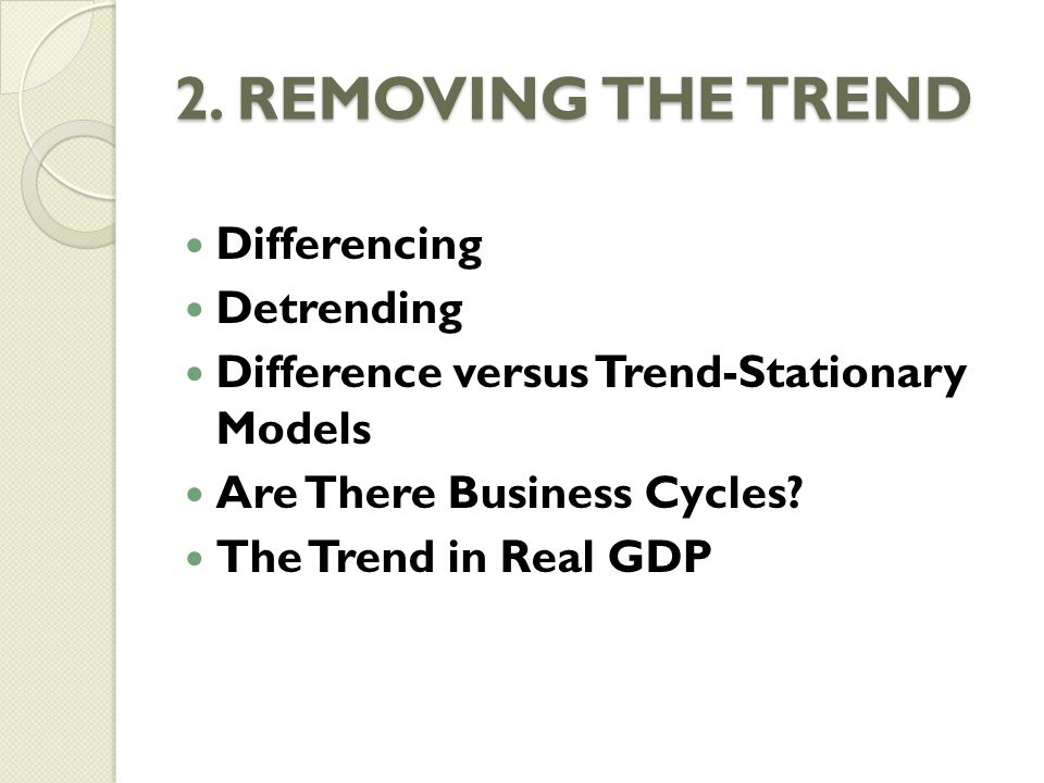2. REMOVING THE TREND Differencing Detrending