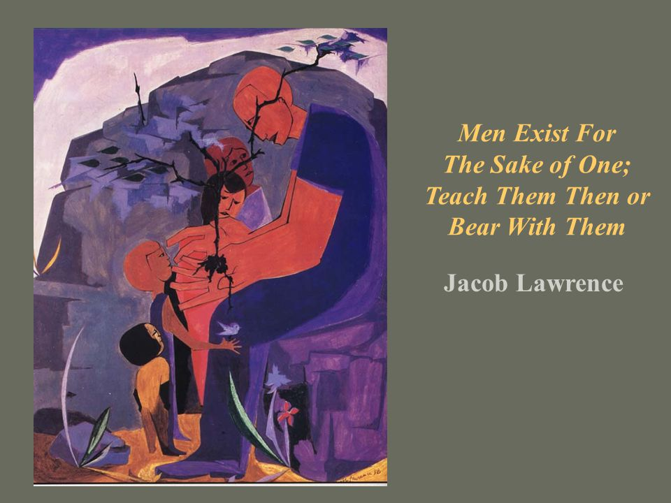 Men Exist For The Sake of One; Teach Them Then or Bear With Them Jacob Lawrence