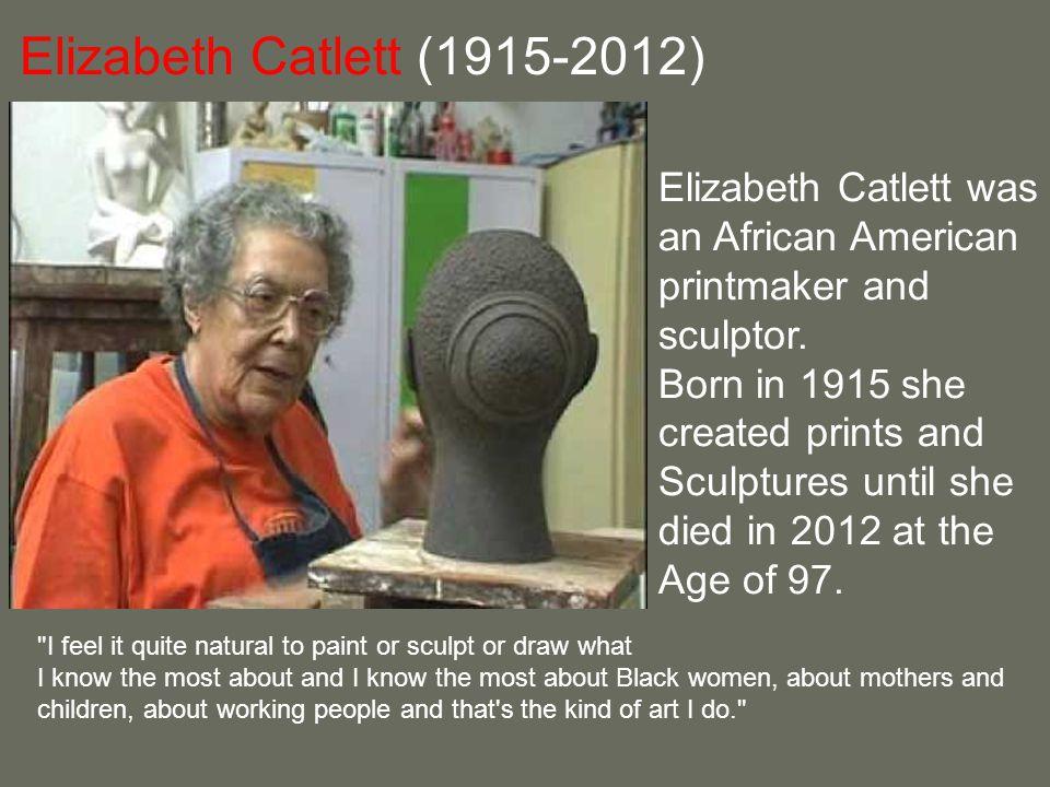 Elizabeth Catlett (1915-2012) Elizabeth Catlett was
