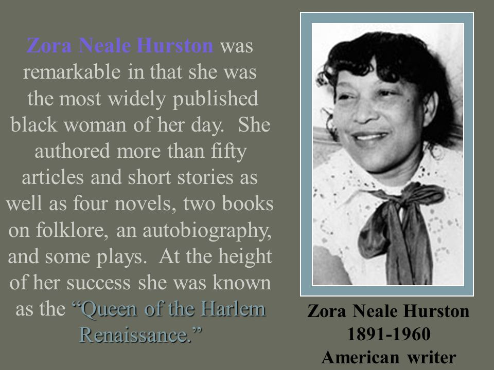 Zora Neale Hurston was remarkable in that she was