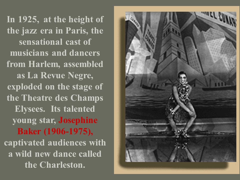 In 1925, at the height of the jazz era in Paris, the sensational cast of musicians and dancers from Harlem, assembled as La Revue Negre, exploded on the stage of the Theatre des Champs Elysees.