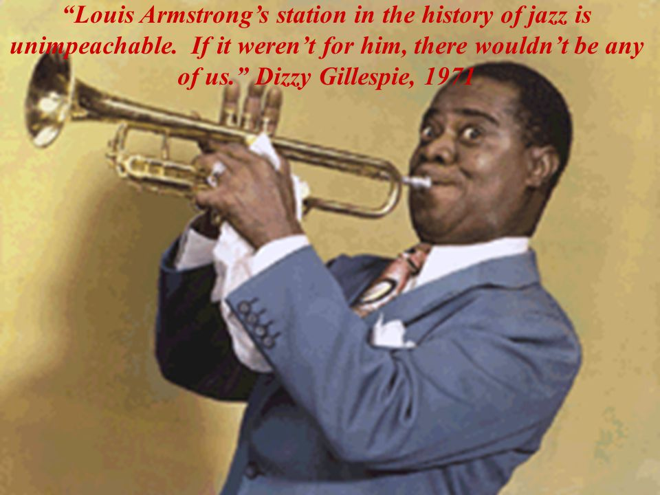 Louis Armstrong's station in the history of jazz is unimpeachable