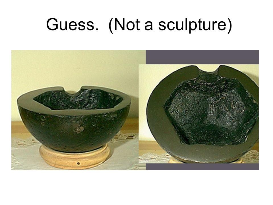 Guess. (Not a sculpture)