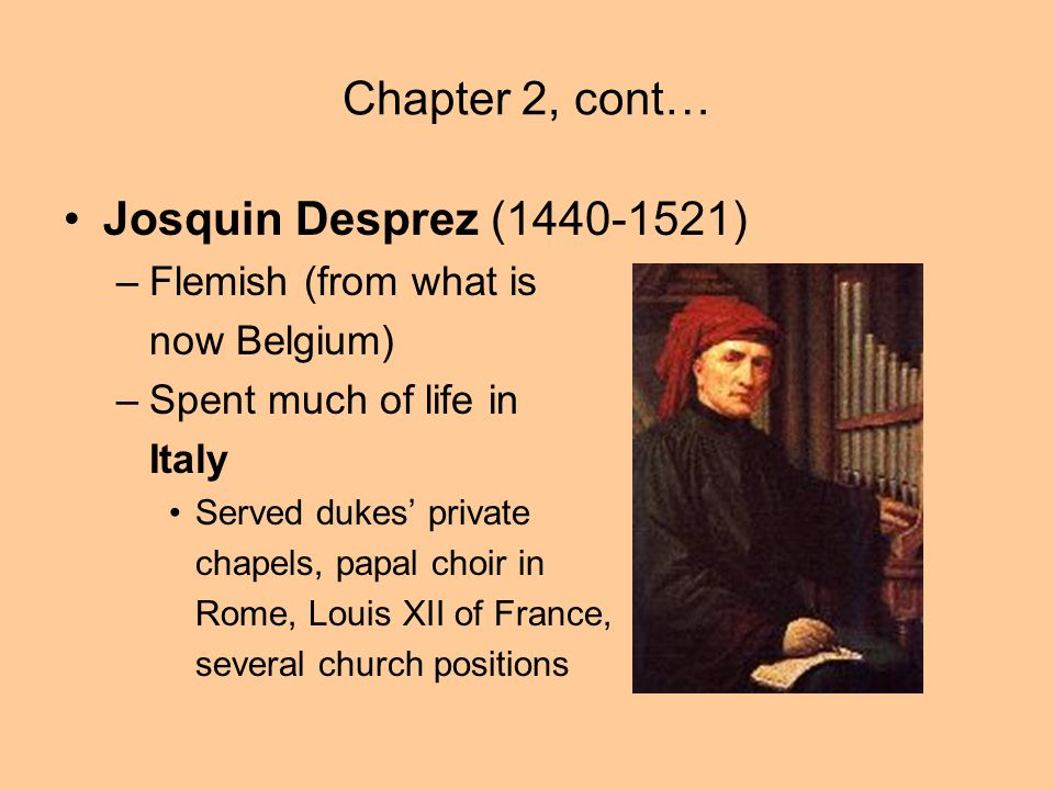 Chapter 2, cont… Josquin Desprez (1440-1521) Flemish (from what is