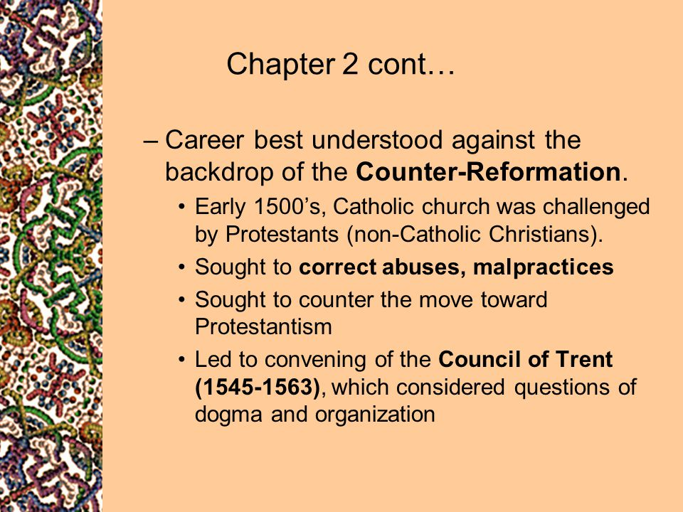 Chapter 2 cont… Career best understood against the backdrop of the Counter-Reformation.