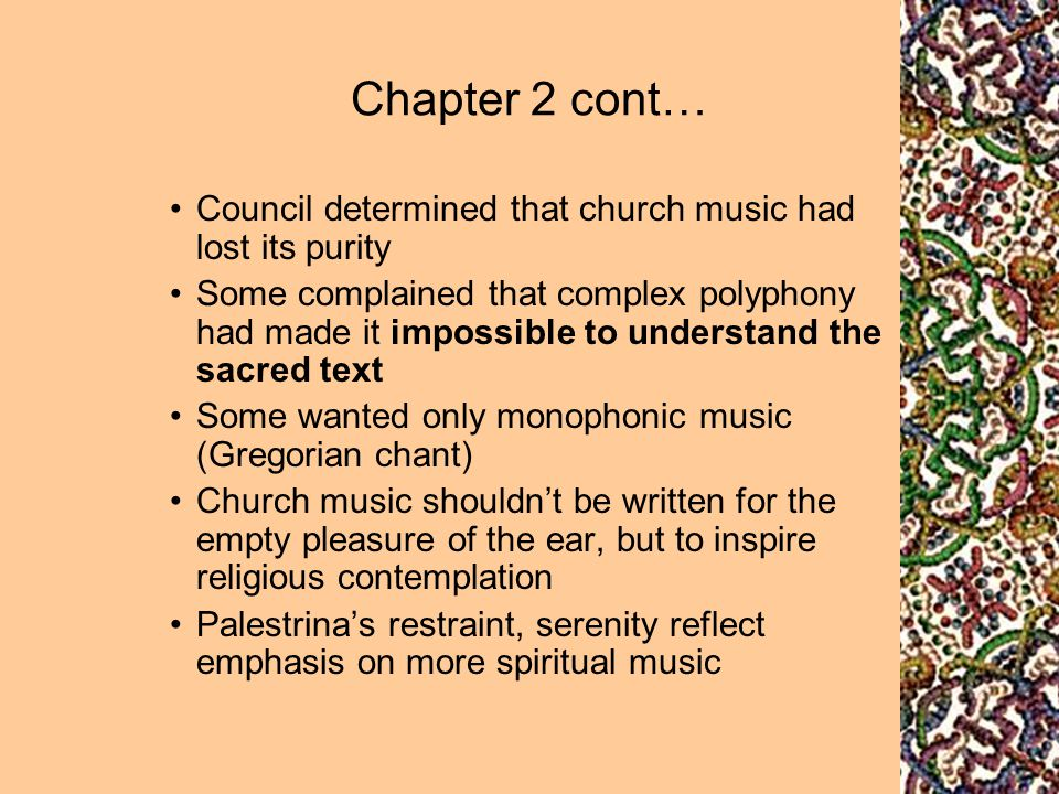 Chapter 2 cont… Council determined that church music had lost its purity.