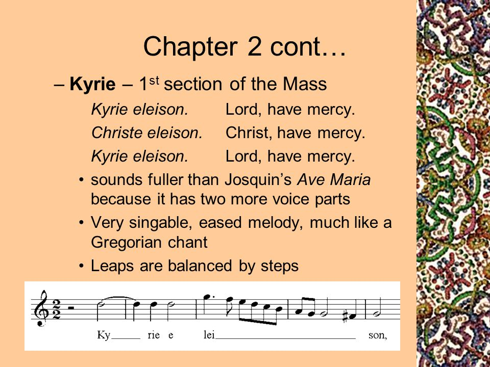 Chapter 2 cont… Kyrie – 1st section of the Mass