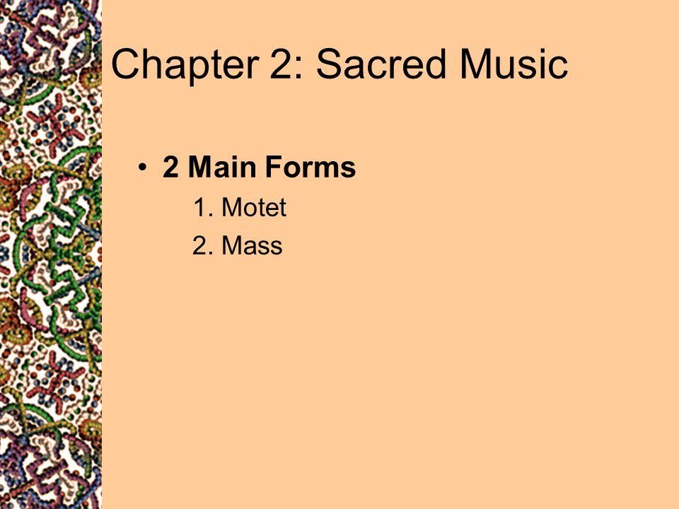 Chapter 2: Sacred Music 2 Main Forms 1. Motet 2. Mass