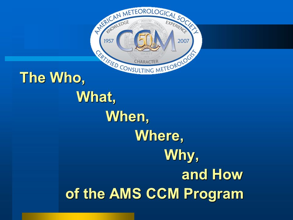 The Who, What, When, Where, Why, and How of the AMS CCM Program