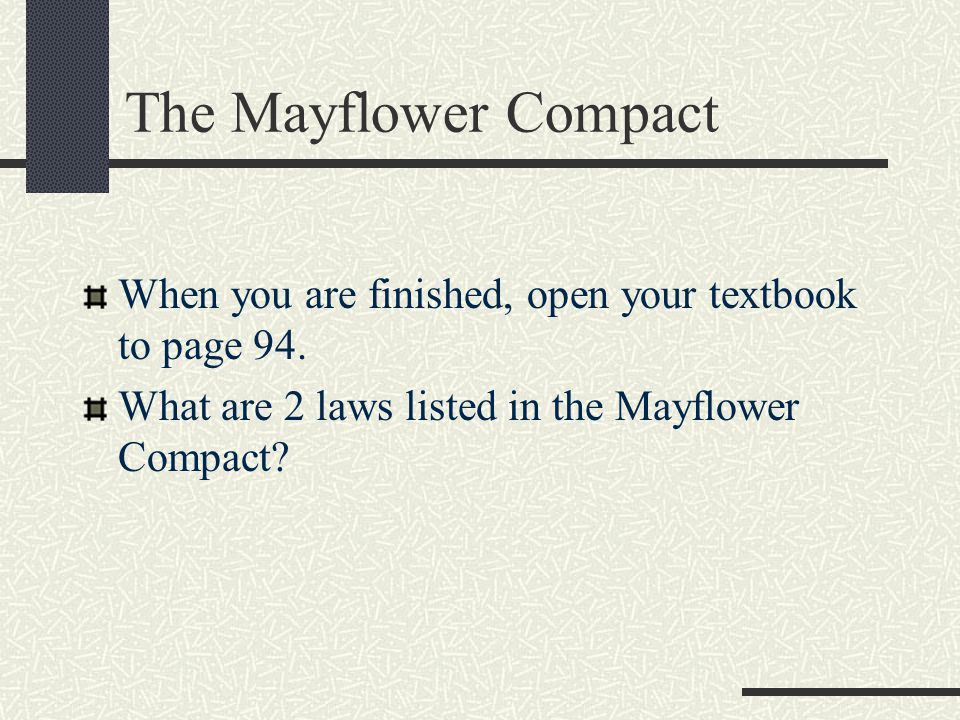 The Mayflower Compact When you are finished, open your textbook to page 94.