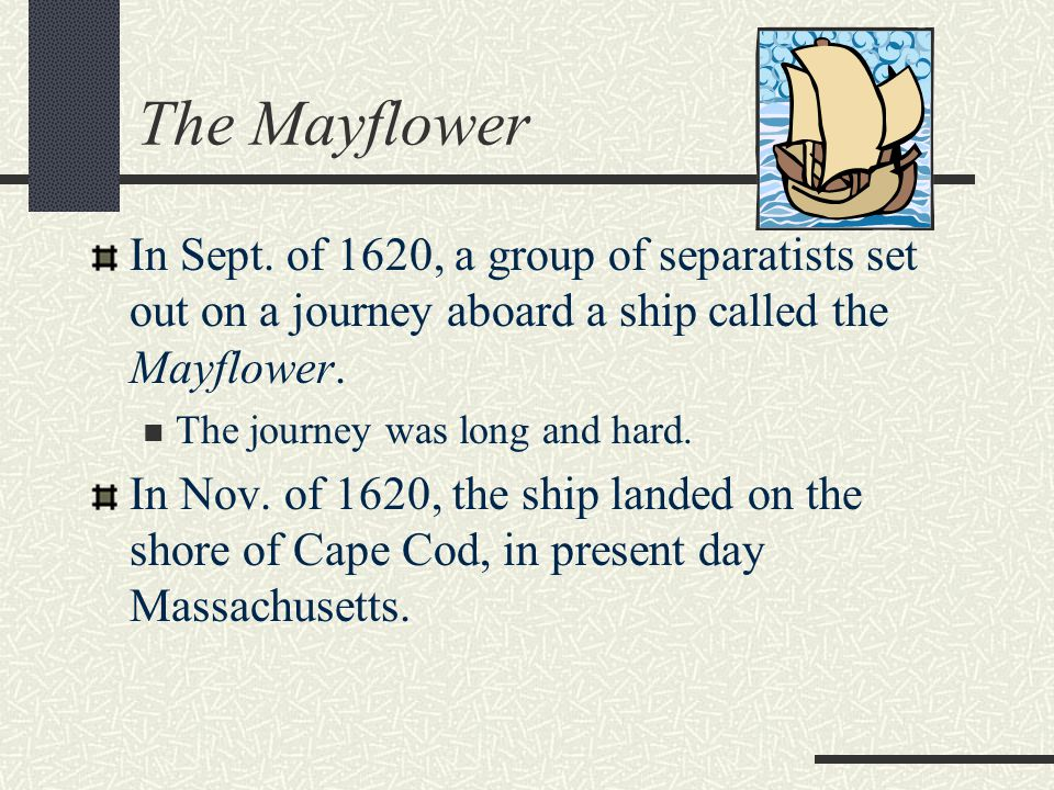 The Mayflower In Sept. of 1620, a group of separatists set out on a journey aboard a ship called the Mayflower.