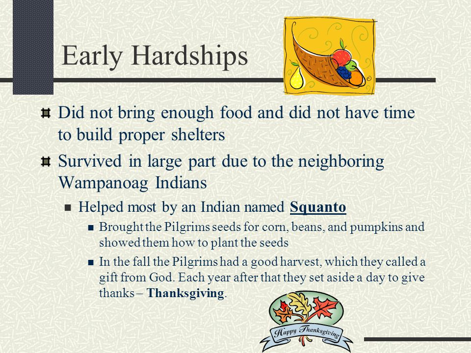 Early Hardships Did not bring enough food and did not have time to build proper shelters.