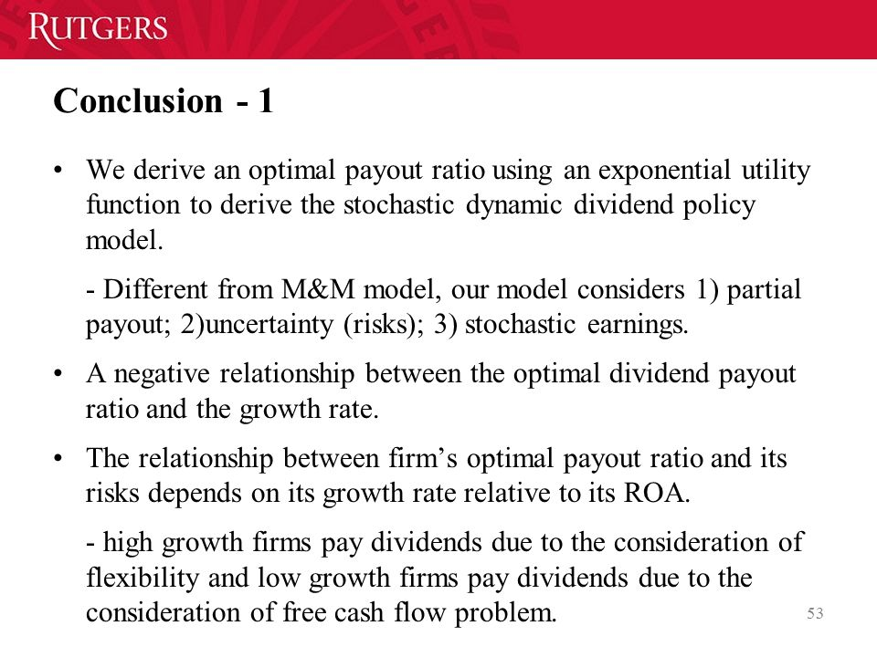 Conclusion - 1 We derive an optimal payout ratio using an exponential utility function to derive the stochastic dynamic dividend policy model.