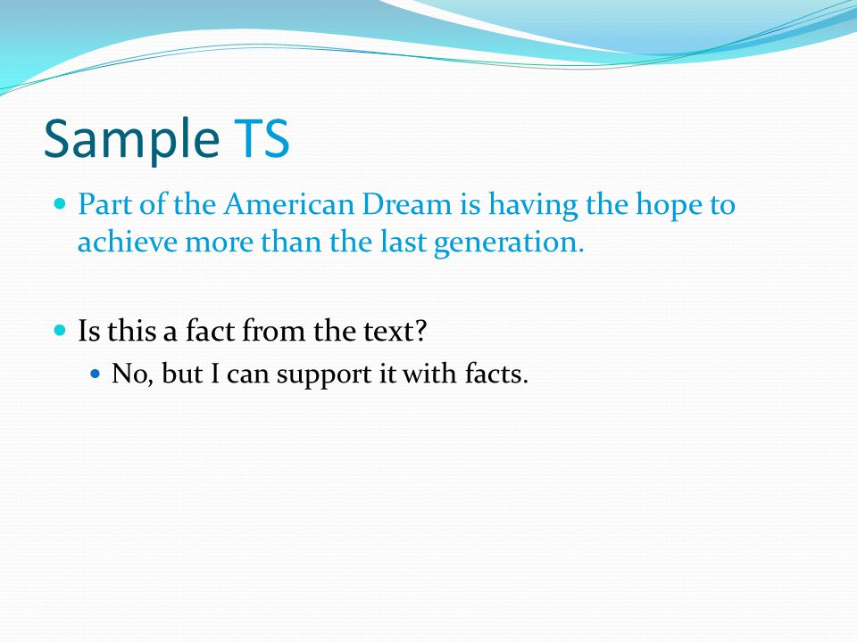 Sample TS Part of the American Dream is having the hope to achieve more than the last generation. Is this a fact from the text