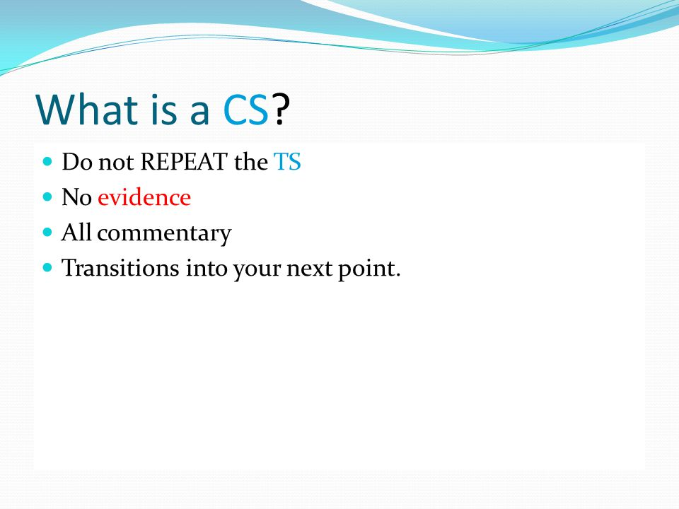 What is a CS Do not REPEAT the TS No evidence All commentary