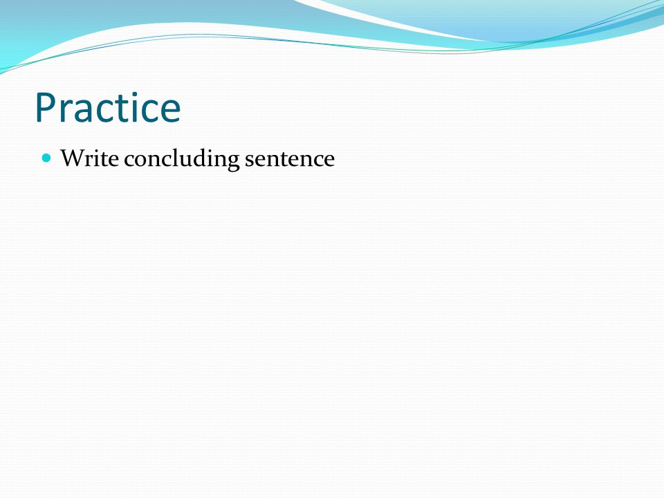 Practice Write concluding sentence
