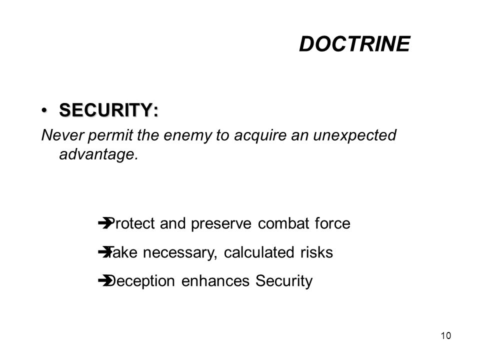 DOCTRINE SECURITY: Never permit the enemy to acquire an unexpected advantage. Protect and preserve combat force.
