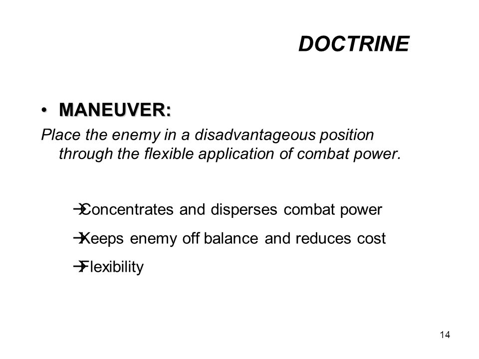 DOCTRINE MANEUVER: Place the enemy in a disadvantageous position through the flexible application of combat power.