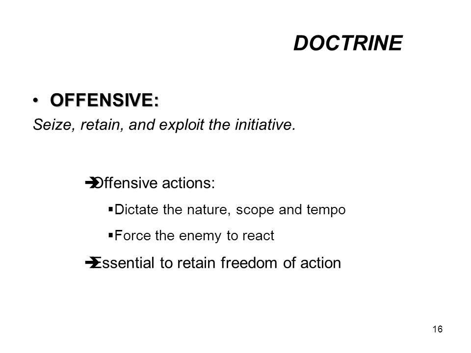 DOCTRINE OFFENSIVE: Seize, retain, and exploit the initiative.