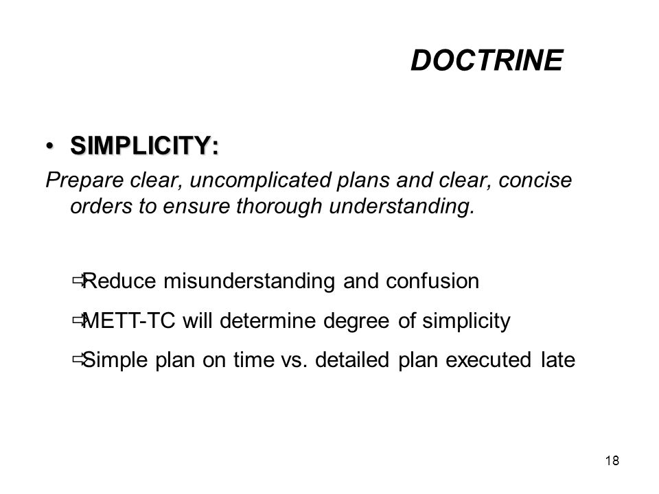 DOCTRINE SIMPLICITY: Prepare clear, uncomplicated plans and clear, concise orders to ensure thorough understanding.