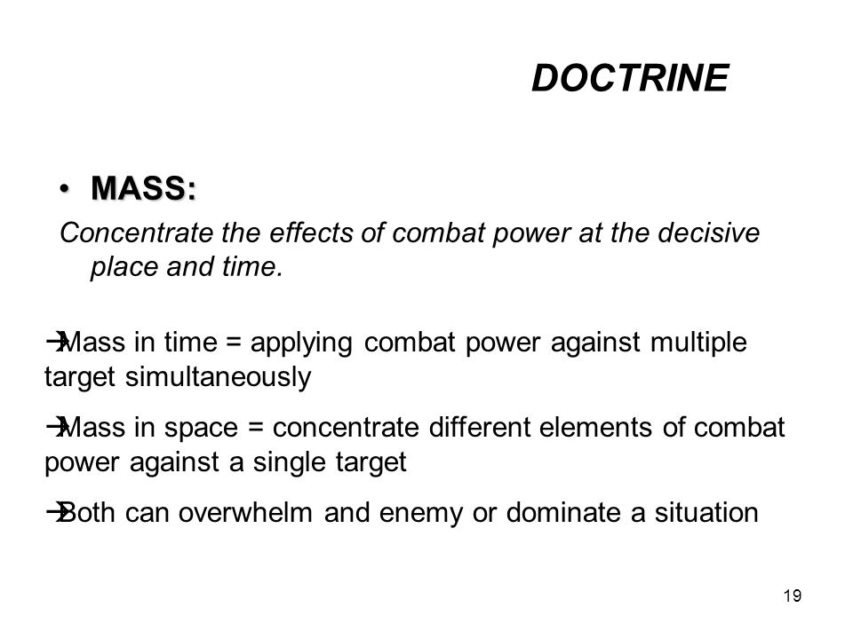 DOCTRINE MASS: Concentrate the effects of combat power at the decisive place and time.