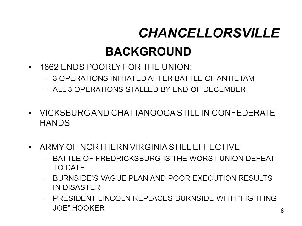 CHANCELLORSVILLE BACKGROUND 1862 ENDS POORLY FOR THE UNION: