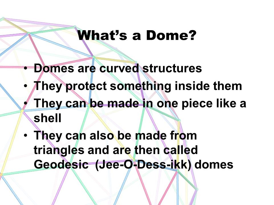 What's a Dome Domes are curved structures