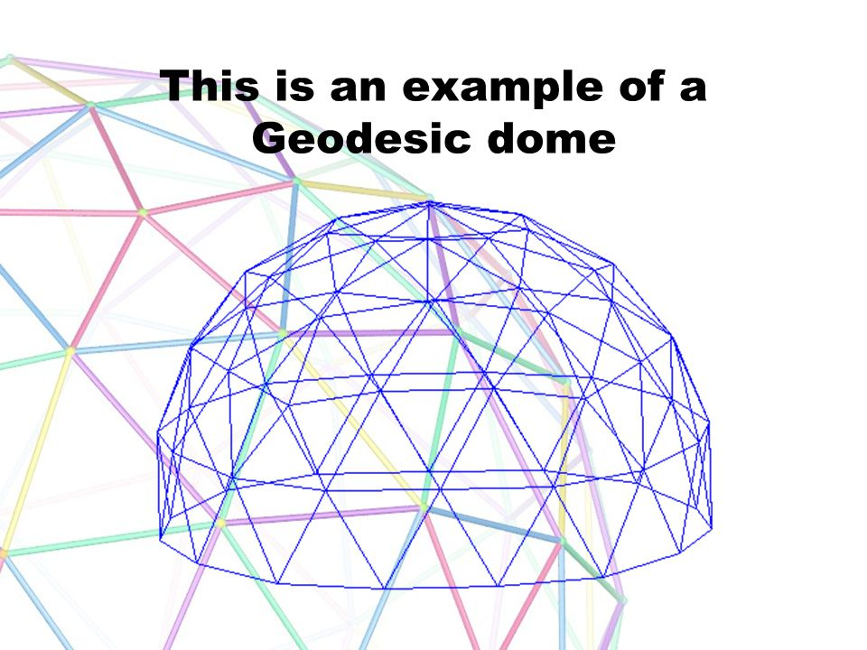 This is an example of a Geodesic dome