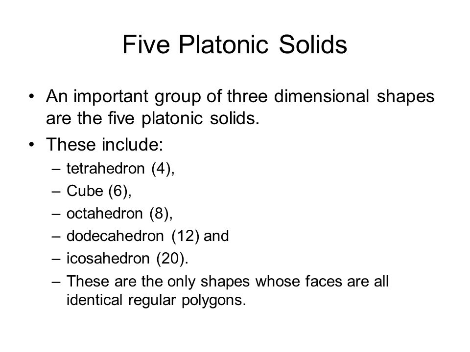 Five Platonic Solids An important group of three dimensional shapes are the five platonic solids. These include: