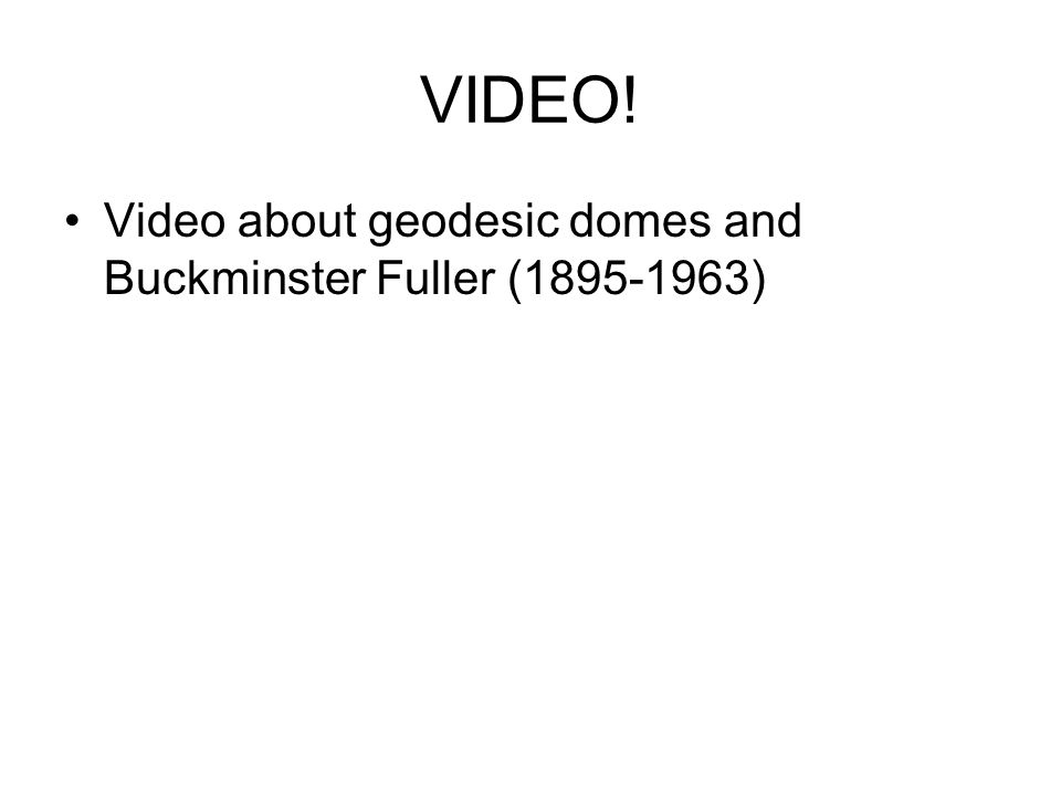 VIDEO! Video about geodesic domes and Buckminster Fuller (1895-1963)