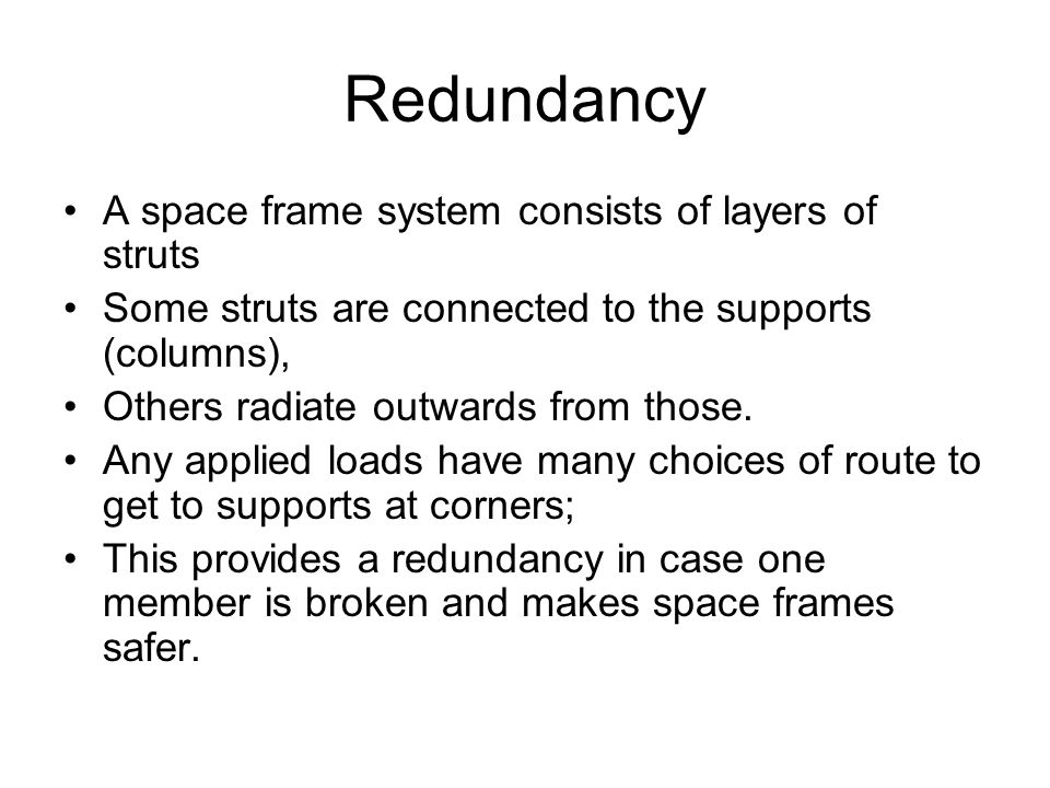 Redundancy A space frame system consists of layers of struts