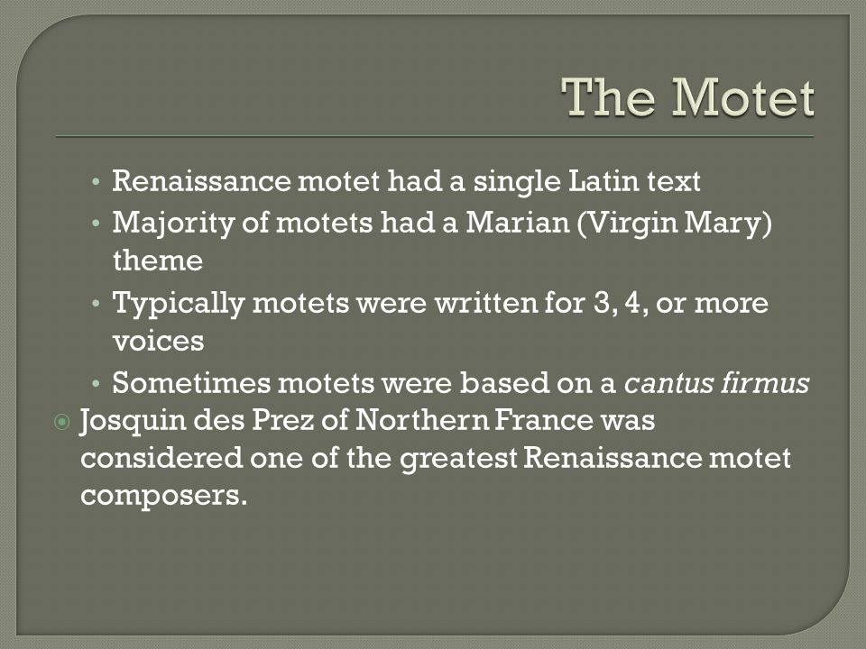 The Motet Renaissance motet had a single Latin text