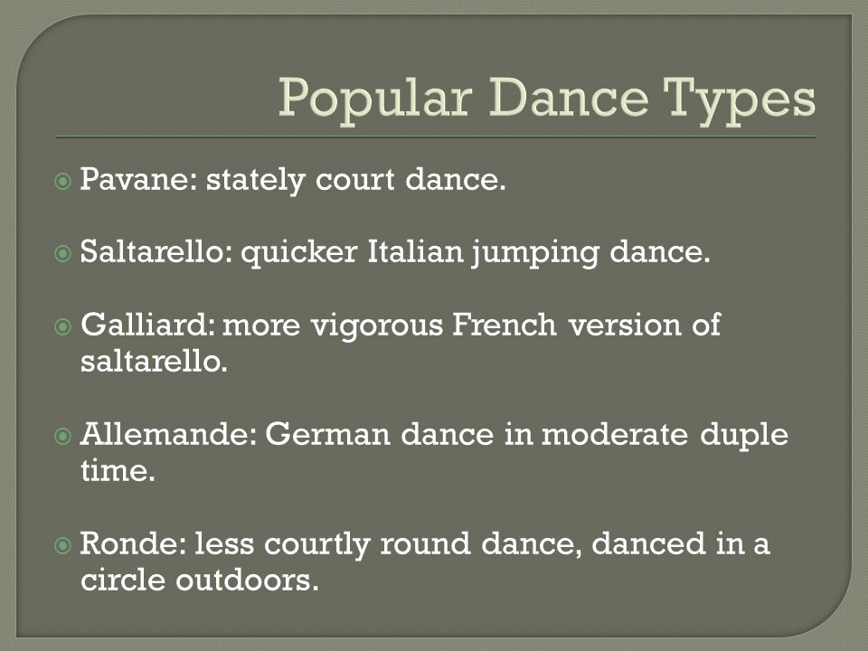 Popular Dance Types Pavane: stately court dance.