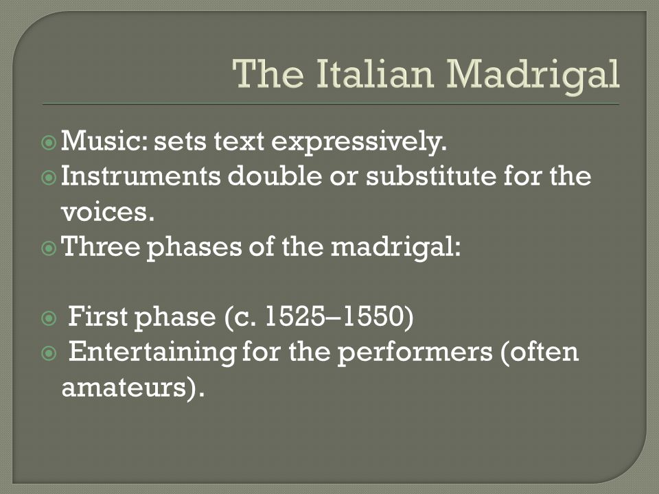 The Italian Madrigal Music: sets text expressively.