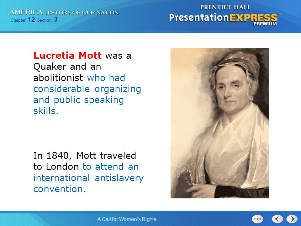 Lucretia Mott was a Quaker and an abolitionist who had considerable organizing and public speaking skills.