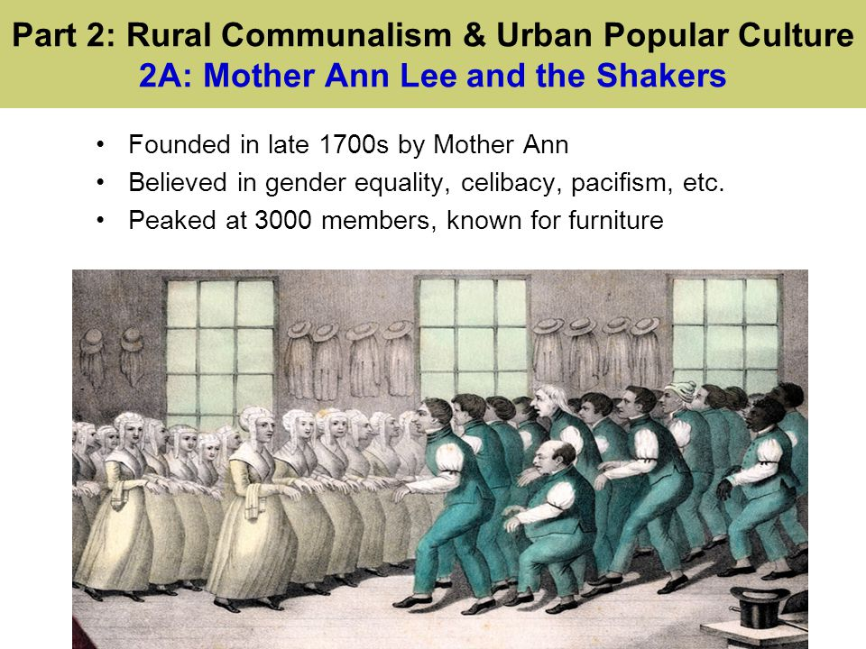 Part 2: Rural Communalism & Urban Popular Culture 2A: Mother Ann Lee and the Shakers